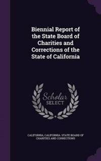 Biennial Report of the State Board of Charities and Corrections of the State of California