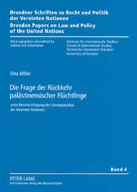 Die Frage Der Rueckkehr Palaestinensischer Fluechtlinge: Unter Beruecksichtigung Der Loesungsansaetze Der Vereinten Nationen