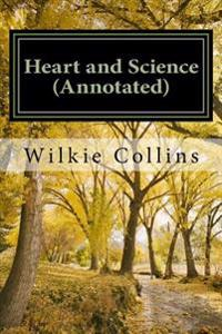 Heart and Science (Annotated): A Story of the Present Time