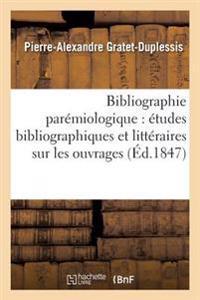Bibliographie Paremiologique: Etudes Bibliographiques Et Litteraires Sur Les Ouvrages,