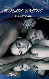 Kosmic Erotica: Planet Gaia