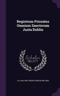 Registrum Prioratus Omnium Sanctorum Juxta Dublin