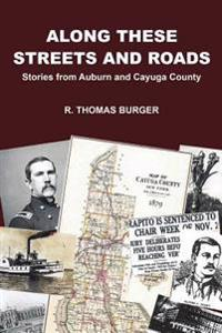 Along These Streets and Roads: Stories from Auburn and Cayuga County