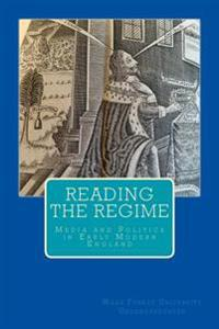 Reading the Regime: Media and Politics in Early Modern England