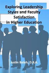 Exploring Leadership Styles and Faculty Satisfaction in Higher Education