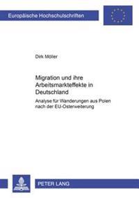 Migration Und Ihre Arbeitsmarkteffekte in Deutschland: Analyse Fuer Wanderungen Aus Polen Nach Der Eu-Osterweiterung