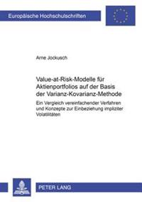 Value-At-Risk-Modelle Fuer Aktienportfolios Auf Der Basis Der Varianz-Kovarianz-Methode: Ein Vergleich Vereinfachender Verfahren Und Konzepte Zur Einb