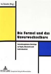 Die Formel Und Das Unverwechselbare: Interdisziplinaere Beitraege Zu Topik, Rhetorik Und Individualitaet