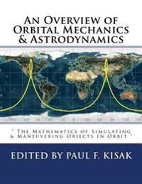 An Overview of Orbital Mechanics & Astrodynamics: The Mathematics of Simulating & Maneuvering Objects in Orbit