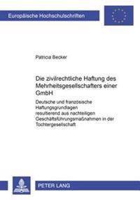 Die Zivilrechtliche Haftung Des Mehrheitsgesellschafters Einer Gmbh: Deutsche Und Franzoesische Haftungsgrundlagen Resultierend Aus Nachteiligen Gesch