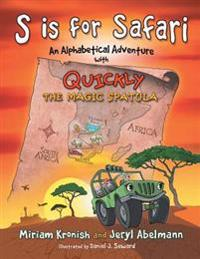 S Is for Safari: An Alphabetical Adventure with Quickly the Magic Spatula