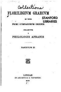 Florilegium Graecum in Usum Primi Gymnasiorum Ordinis Collectum a Philologis Afranis