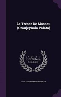Le Tresor de Moscou (Oroujeynaia Palata)