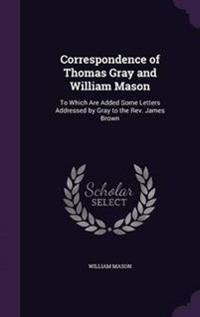 Correspondence of Thomas Gray and William Mason