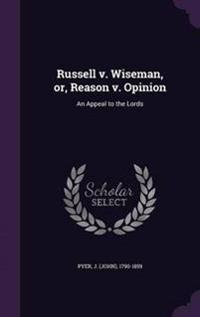 Russell V. Wiseman, Or, Reason V. Opinion