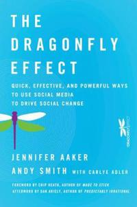 The Dragonfly Effect: Quick, Effective, and Powerful Ways To Use Social Med