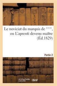 Le Noviciat Du Marquis de ***, Ou L'Aprenti Devenu Maitre. Partie 2