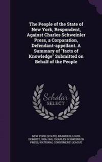 The People of the State of New York, Respondent, Against Charles Schweinler Press, a Corporation, Defendant-Appellant. a Summary of Facts of Knowledge Submitted on Behalf of the People