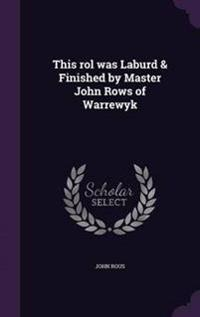 This Rol Was Laburd & Finished by Master John Rows of Warrewyk