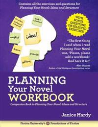 Planning Your Novel: Ideas and Structure Workbook: A Companion Book to Planning Your Novel: Ideas and Structure