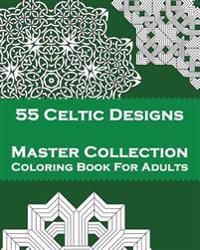 55 Celtic Designs: Master Collection Coloring Book for Adults