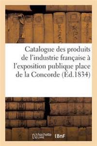 Catalogue Des Produits de L'Industrie Franaaise Admis A L'Exposition Publique