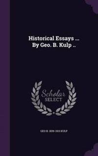 Historical Essays ... by Geo. B. Kulp ..