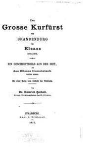 Der Grosse Kurfurst Von Brandenburg Im Elsass, 1674-1675, Ein Geschichtsbild