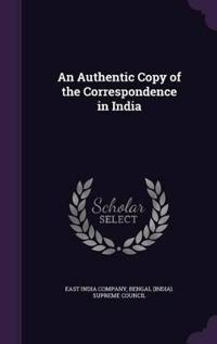 An Authentic Copy of the Correspondence in India