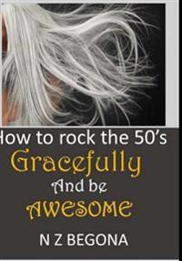 How to Rock the 50's: Gracefully and Be Awesome