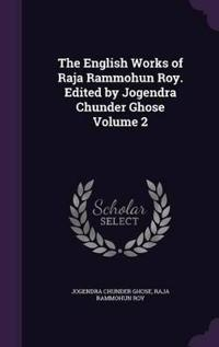 The English Works of Raja Rammohun Roy. Edited by Jogendra Chunder Ghose Volume 2