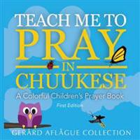 Teach Me to Pray in Chuukese: A Collorful Children's Prayer Book