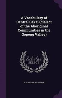 A Vocabulary of Central Sakai (Dialect of the Aboriginal Communities in the Gopeng Valley)