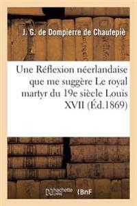 Une R�flexion N�erlandaise Que Me Sugg�re Le Royal Martyr Du 19e Si�cle Louis XVII