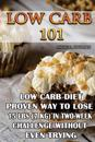 Low Carb 101: Low Carb Diet - Proven Way to Lose 15 Lbs (7 Kg) in Two-Week Chall: (Protein No Carb, High Protein Recipes, Low Carb S