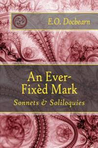 An Ever-Fixed Mark: Sonnets & Soliloquies