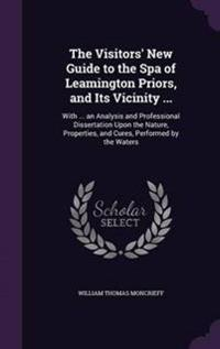 The Visitors' New Guide to the Spa of Leamington Priors, and Its Vicinity ...