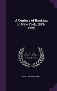 A Century of Banking in New York, 1822-1922