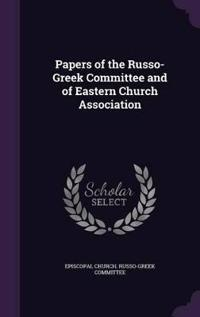 Papers of the Russo-Greek Committee and of Eastern Church Association