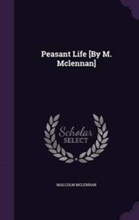 Peasant Life [By M. McLennan]