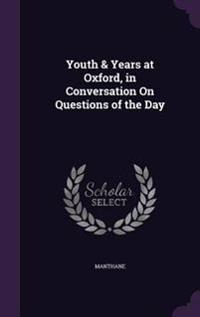 Youth & Years at Oxford, in Conversation on Questions of the Day