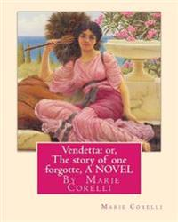 Vendetta: Or, the Story of One Forgotte, by Marie Corelli a Novel