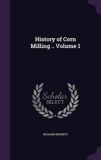 History of Corn Milling .. Volume 1