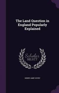 The Land Question in England Popularly Explained
