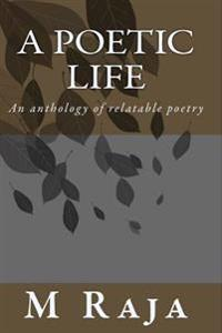 A Poetic Life: An Anthology of Relatable Poetry
