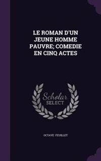 Le Roman D'Un Jeune Homme Pauvre; Comedie En Cinq Actes