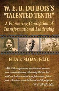 W. E. B. Du Bois's Talented Tenth: A Pioneering Conception of Transformational Leadership