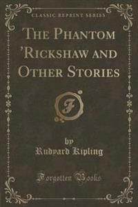 The Phantom 'rickshaw and Other Stories (Classic Reprint)