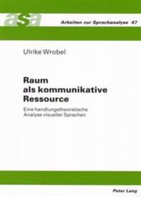 Raum ALS Kommunikative Ressource: Eine Handlungstheoretische Analyse Visueller Sprachen