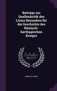 Beitrage Zur Quellenkritik Des Livius Besonders Fur Die Geschichte Des Romisch-Karthagischen Krieges